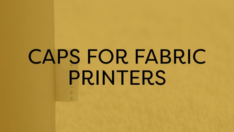 Caps for fabric printers